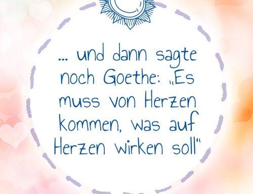 Und dann sagte noch Goethe: