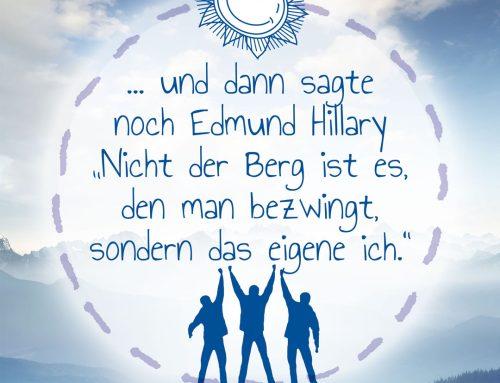 Und dann sagte noch Edmund Hillary: